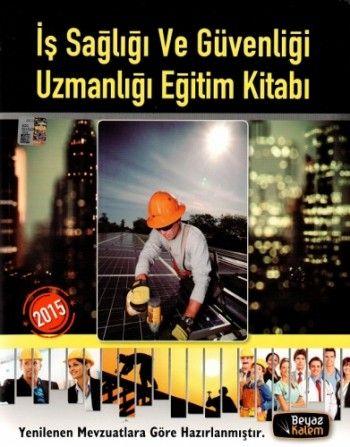 Beyaz Kalem 2015 İş Sağlığı ve Güvenliği Uzmanlığı Eğitim Kitabı