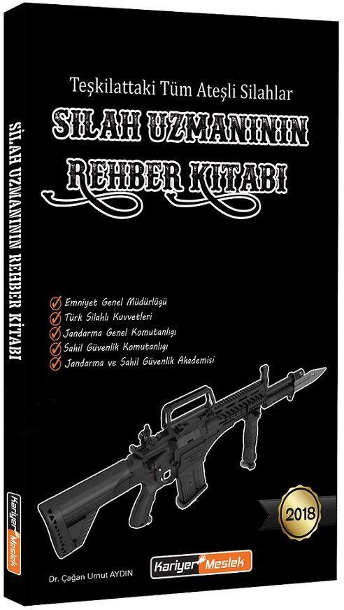 Kariyer Meslek Yayınları 2018 Teşkilattaki Tüm Ateşli Silahlar Silah Uzmanının Rehber Kitabı