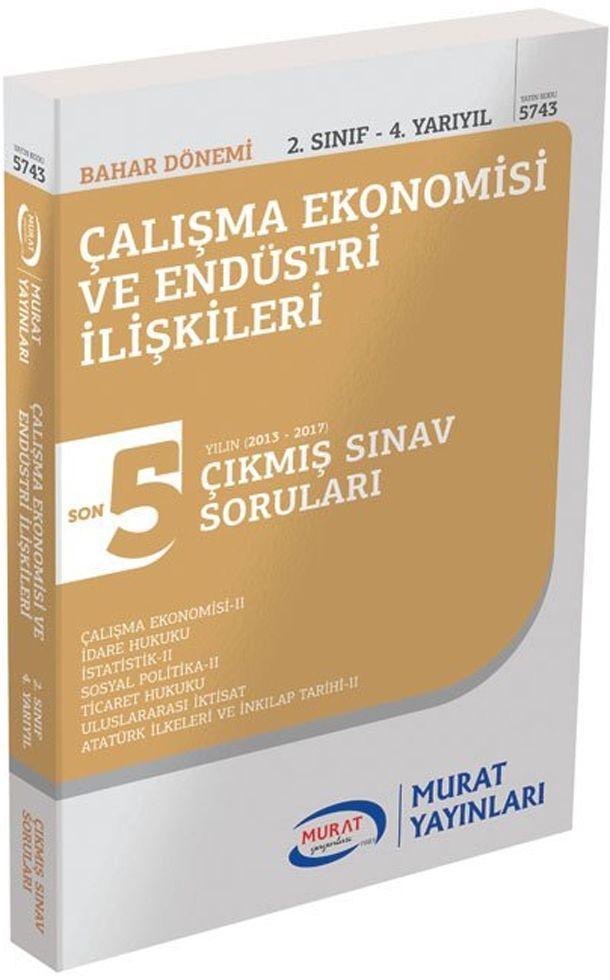 Murat Yayınları Bahar Dönemi 2. Sınıf 4. Yarıyıl Çalışma Ekonomisi ve Endüstri İlişkileri Son 5 Yılın Çıkmış Sınav Soruları