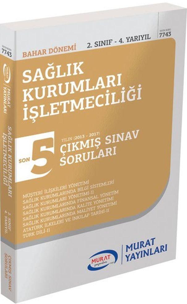 Murat Yayınları Bahar Dönemi 2. Sınıf 4. Yarıyıl Sağlık Kurumları İşletmeciliği  Son 5 Yılın Çıkmış Sınav Soruları