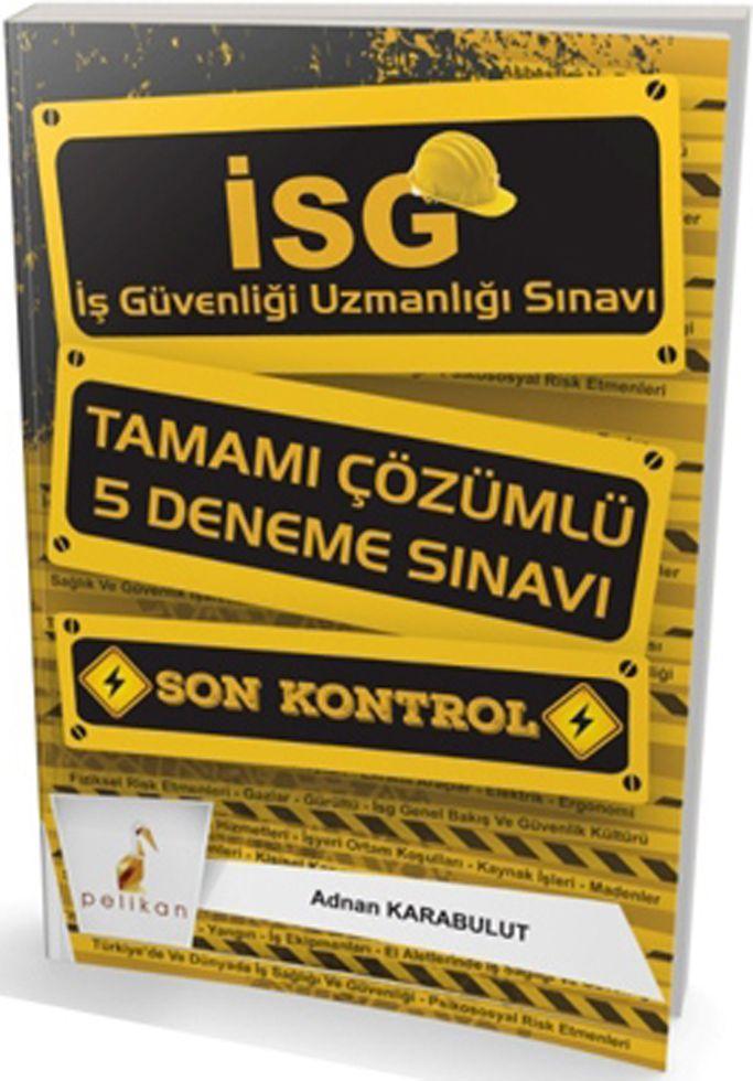 Pelikan Yayınları İSG İş Güvenliği Uzmanlığı Sınavı Son Kontrol Tamamı Çözümlü 5 Deneme Sınavı