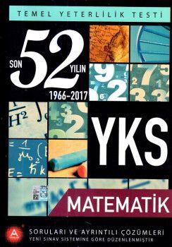 A Yayınları YKS 1. Oturum TYT Matematik Son 52 Yılın Soruları ve Ayrıntılı Çözümleri 1966 ? 2017