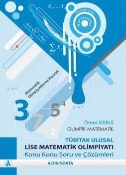 Altın Nokta Yayınları Lise Matematik Olimpiyatı Konu Konu Soru ve Çözümleri