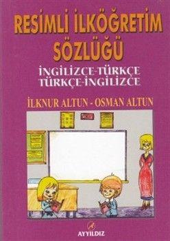 Ayyıldız Yayınları Resimli İlköğretim Sözlüğü İngilizce Türkçe Türkçe İngilizce