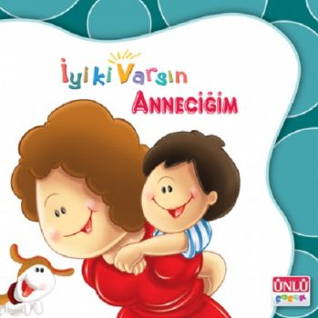 Ünlü Çocuk Yayınları İyi Ki Varsın Anneciğim