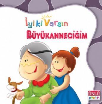 Ünlü Çocuk Yayınları İyi Ki Varsın Büyükanneciğim