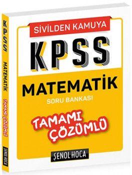 Şenol Hoca KPSS Matematik Sivilden Kamuya Tamamı Çözümlü Soru Bankası