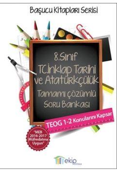 Ekip Yayınları 8. Sınıf TEOG TC. İnkilap Tarihi ve Atatürkçülük Tamamı Çözümlü Soru Bankası