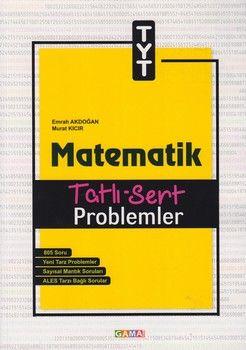 Gama Okul Yayınları TYT Matematik Problemler Tatlı Sert Soru Bankası