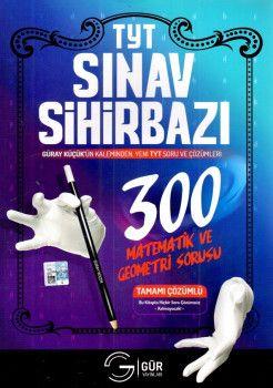 Gür Yayınları YKS 1. Oturum TYT Sınav Sihirbazı 300 Matematik ve Geometri Sorusu