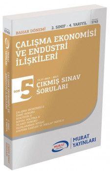 Murat Yayınları 2. Sınıf 4. Yarıyıl Çalışma Ekonomisi ve Endüstri İlişkileri Son 5 Yıl Çıkmış Sınav Soruları 5743