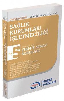 Murat Yayınları 2. Sınıf 4. Yarıyıl Sağlık Kurumları İşletmeciliği Son 5 Yıl Çıkmış Sınav Soruları 7743