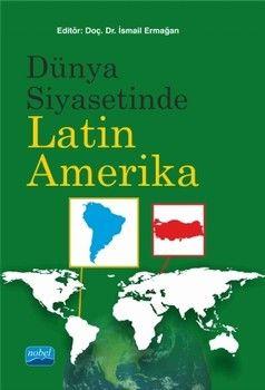 Nobel Yayınları Dünya Siyasetinde Latin Amerika