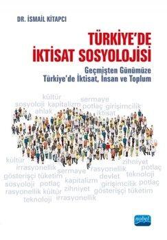 Nobel Yayınları Türkiyede İktisat Sosyolojisi Geçmişten Günümüze Türkiyede İktisat İnsan ve Toplum