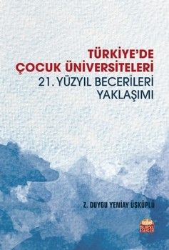 Nobel Yayınları Türkiyede Çocuk Üniversiteleri 21. Yüzyıl Becerileri Yaklaşımı
