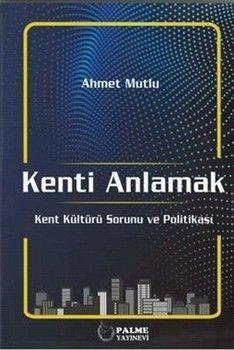 Palme Yayınları Kenti Anlamak Kent Kültürü Sorunu ve Politikası