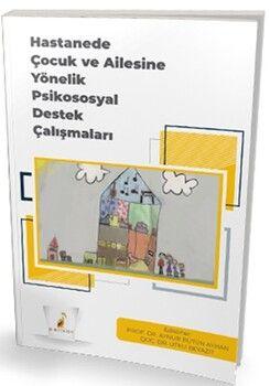 Pelikan YayınlarıHastanede Çocuk ve Ailesine Yönelik Psikososyal Destek Çalışmaları