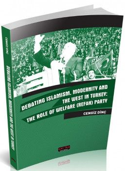 Savaş Yayınları Debating Islamism Modernity And The West in Turkey : The Role of Welfare (Refah) Party