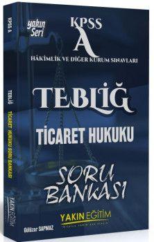 Yakın Eğitim Yayınları KPSS A Grubu TEBLİĞ Ticaret Hukuku Soru Bankası