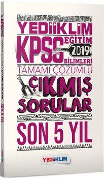 Yediiklim Yayınları 2019 KPSS Eğitim Bilimleri Tamamı Çözümlü Son 5 Yıl Tamamı Çözümlü Çıkmış Sorular